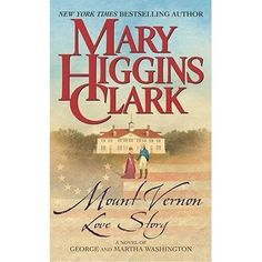Mount Vernon Love Story (A novel of George and Martha Washington), by Mary Higgins Clark