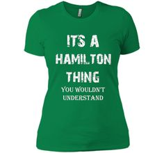 It's a HAMILTON Thing You Wouldn't Understand Tee shirt