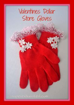 I love this idea ! Easy Crochet Edge Dollar Store Gloves #valentines