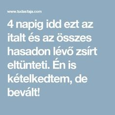 4 napig idd ezt az italt és az összes hasadon lévő zsírt eltünteti. Én is kételkedtem, de bevált! Lose Weight, Weight Loss, Golden Rule, Lip Service, Little Pigs, Mellow Yellow, Health And Wellbeing, Healthy Drinks, My Favorite Food