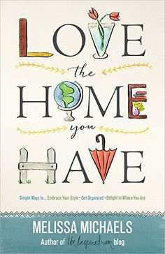 Love the Home You Have: Simple Ways to...Embrace Your Style *Get Organized *Delight in Where You Are by Melissa Michaels http://www.amazon.com/dp/0736963073/ref=cm_sw_r_pi_dp_qaArub1TCD4T2