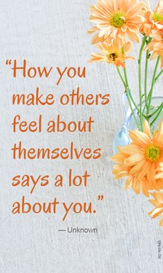 """""""How you make others feel about themselves says a lot about you."""" #quote #caregiving"""