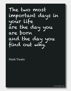"""Poster mit dem Spruch """"The two most important days in life are the day you are born and the day you find out why"""""""