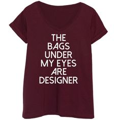 LC trendz Plus Maroon 'The Bags Under My Eyes Are Designer' V-Neck Tee ($17) ❤ liked on Polyvore featuring tops, t-shirts, plus size, v neck graphic t shirts, plus size graphic t shirts, cotton t shirts, plus size v neck tees and v neck tee