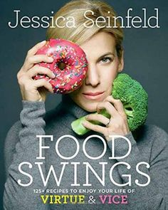 Food Swings : 125 Recipes to Enjoy Your Life of Virtue and Vice by Jessica Seinfeld Hardcover) for sale online Jessica Seinfeld, Whole Roasted Cauliflower, Chicken Lasagna, Clean Eating Desserts, Healthy Eating, Eating Light, New Cookbooks, Enjoy Your Life, Perfect Food