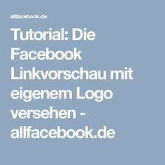 Tutorial: Die Facebook Linkvorschau mit eigenem Logo versehen - allfacebook.de