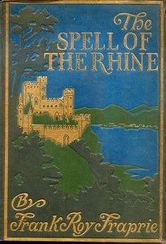 'The spell of the Rhine' by Frank Roy Fraprie. Page, Boston, 1922