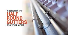 4 Benefits to Half Round Gutters For Your Home