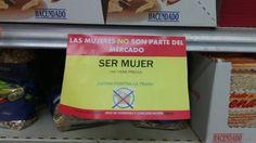 """""""SER MUJER NO TIENE PRECIO"""". Con este cartel colgado en la mitad de un supermercado como es Mercadona, se pone de manifiesto que las mujeres no somos mercancia: ¡no nos compres! AUTOR/A: Miriam"""