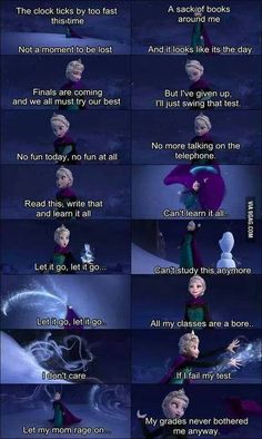 Let it go... finals style, let me just say that I care about my grades and I wish I was better at studying and that I didn't get bad grades!!