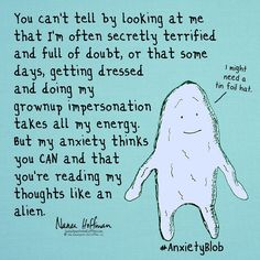 Anxiety is invisible, but it feels like you're wearing a neon sign. #AnxietyBlob