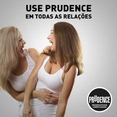 Camisinha é 'coisa de mulher' também! Use Prudence em todas as relações.  ;)