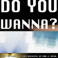Do You Wanna? by Chad J. Taylor on SoundCloud