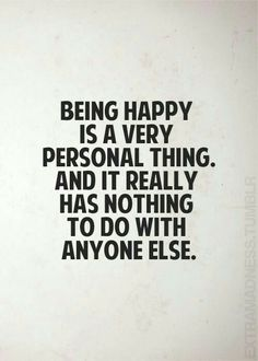 More often than not do I find myself putting my happiness in others. They often let me down and I find myself more broken than before. I think it's important that we all learn how to be happy on our own and not rely on another person for our happiness. This should be a selfish act.