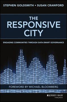 The Responsive City: Engaging Communities Through Data-Smart Governance, por Stephen Goldsmith y Susan Crawford, Ed. Jossey-Bass, 1a. edición, Septiembre 2014, EUA. #smcmx