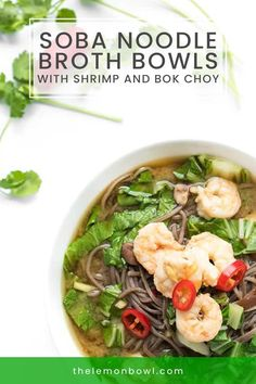 These fragrant Asian noodle bowls are made with soba, shrimp and bok choy in a fragrant ginger-infused broth. Lunches And Dinners, Meals, Healthy Asian Recipes, Lemon Bowl, Asian Soup, Napa Cabbage, Soba Noodles, Noodle Bowls, Pumpkin Soup