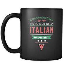 Italian  Never underestimate the power of an Italian woman 11oz Black Mug