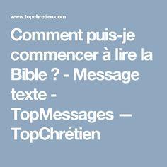 Comment puis-je commencer à lire la Bible? - Message texte - TopMessages — TopChrétien