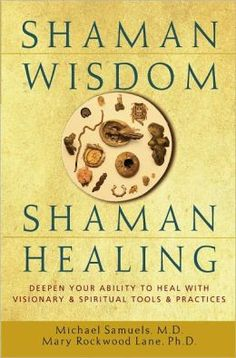 Shaman Wisdom, Shaman Healing: Deepen Your Ability to Heal with Visionary and Spiritual Tools and Practices by [Samuels, Michael, Lane, Mary Rockwood] Magick Book, Witchcraft, Native American Spirituality, Spirituality Books, Spiritual Wisdom, Shaman Healing, Soul Healing, Love Book, Book Lists