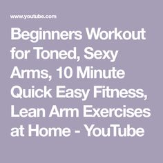 Beginners Workout for Toned, Sexy Arms, 10 Minute Quick Easy Fitness, Lean Arm Exercises at Home - YouTube