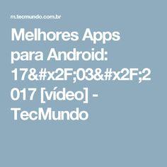 Melhores Apps para Android: 17/03/2017 [vídeo] - TecMundo