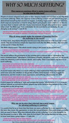 11_2_WhySoMuchSuffering #whatdoesthebiblereallyteach #woljworg #jworg #bible #scriptures #Jehovah, #Yahweh #Jesus #Christ #Godskingdom #kingdom #goodnews #preach #God #ransom #worship #faith #paradise #heaven #earth #love #Christian #newsystem #newworld #divinename #deathnomore #Godsgovernment #everlastinglife #resurrection #death #Jeshua #Yeshua #lastdays #watchtower #awake #newworldtranslation #kingjamesversion #Jehovahskingdom #lordsprayer #hell #sheol #grave #lastdays #angels