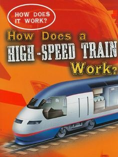 How Does a High-Speed Train Work? (How Does It Work?) by Sarah Eason http://www.amazon.com/dp/1433934698/ref=cm_sw_r_pi_dp_9.Rfvb09C6D93