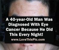 40 Year Old Man Is Diagnosed With Eye Cancer Because He Did This Every Night...