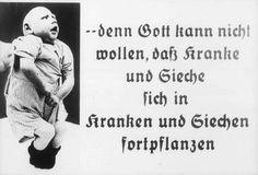 """Fotografia com a legenda:  """"... Deus não há de querer que os doentes se reproduzam."""" A origem dessa imagem é um filme produzido pelo Ministro da Propaganda do Reich que tentou, através da propaganda, desenvolver a aceitação pública para o Programa de Eutanásia."""
