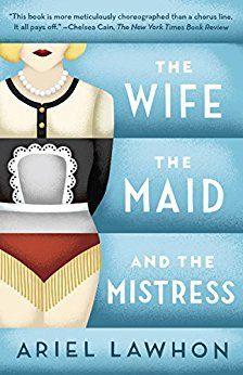 The Wife, the Maid, and the Mistress: A Novel by [Lawhon, Ariel]