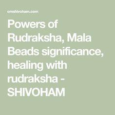 Powers of Rudraksha, Mala Beads significance, healing with rudraksha - SHIVOHAM