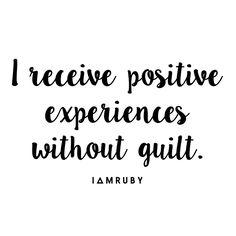Drop the guilt and be open to receive. #affirmation