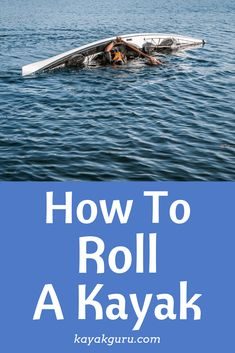 How To Roll A Kayak - Pinterest Image Kayaking Tips, Whitewater Kayaking, Boating Tips, Kayak Camping, Kayak Fishing, Saltwater Fishing, Alaska Fishing, Camping Tips, Fishing Tips