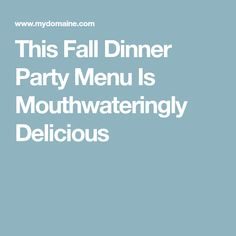This Fall Dinner Party Menu Is Mouthwateringly Delicious