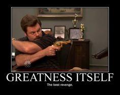 Ron Swanson - Greatness Itself