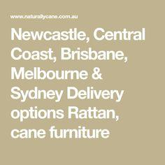 Newcastle, Central Coast, Brisbane, Melbourne & Sydney Delivery options Rattan, cane furniture