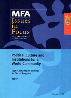 Political culture and institutions for a world community : 1998 Copenhagen Seminar for Social Progress : report. (Royal Danish Ministry of Foreign Affairs, [1999] / JZ 1318 C76