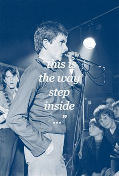 """""""this is the way step inside"""" joy divison...ian curtis is cool."""