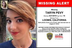 TARYN PEVY, Age Now: 16, Missing: 08/21/2016. Missing From LOOMIS, CA. ANYONE HAVING INFORMATION SHOULD CONTACT: Placer County Sheriff's Office (California) 1-530-886-5375.