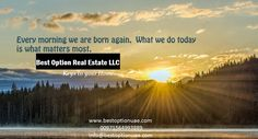 Every morning we are born again. What we do today is what matters most. #bestoptionrealestate  🌞🌞🌞 Good Morning 🌞🌞🌞