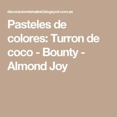 Pasteles de colores: Turron de coco - Bounty - Almond Joy