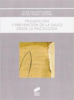 Promoción y prevención de la salud desde la psicología / Pilar Sanjuán Suaréz, Beatriz Rueda Laffond