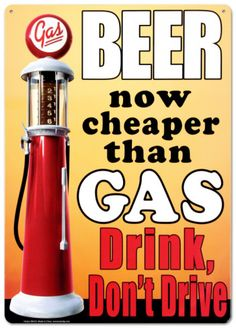 Beer now cheaper than gas .  Drink, don't drive Tin Sign from AllPosters.com