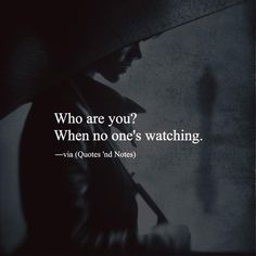 Who are you? When no one's watching. via (http://ift.tt/1oMTYn7)