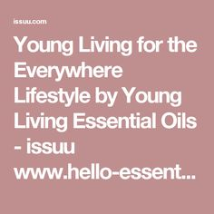 Young Living for the Everywhere Lifestyle by Young Living Essential Oils - issuu  www.hello-essentials.com/cwinjum  Facebook.com/VitalityDispensary