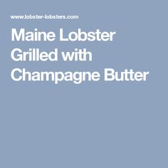 Maine Lobster Grilled with Champagne Butter