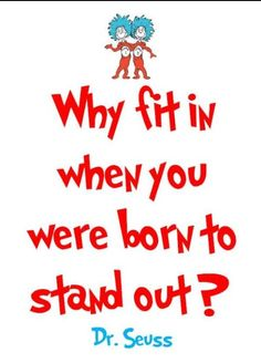 "Dr.Seuss quote - "" Why fit in when you were born to stand out? """