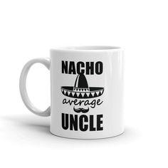 Funny Uncle Coffee Mug, Funcle Nacho Average Uncle Gift, Best Uncle Gift, Announcement Uncle Gifts, Nachos, Announcement, Coffee Mugs, Unique Jewelry, Tableware, Funny, Dinnerware, Coffee Cups
