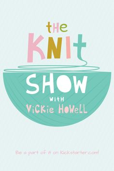 """The Knit Show with Vickie Howell   From the Host of the wildly popular DIY & HGTV series, """"Knitty Gritty"""", and PBS' """"Knitting Daily with Vickie Howell"""" comes the very first studio quality, community-funded and internationally accessible episodic how-to knitting series: """"The Knit Show with Vickie Howell"""". We invite you to be a part of it! @iamvickiehowell"""