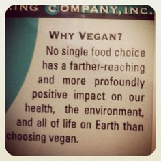 No single food choice has a farther reaching and more profoundly positive impact on our health, the environment, and all of life on Earth than choosing vegan.